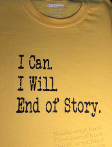 I Can. I Will. End of Story. Tee