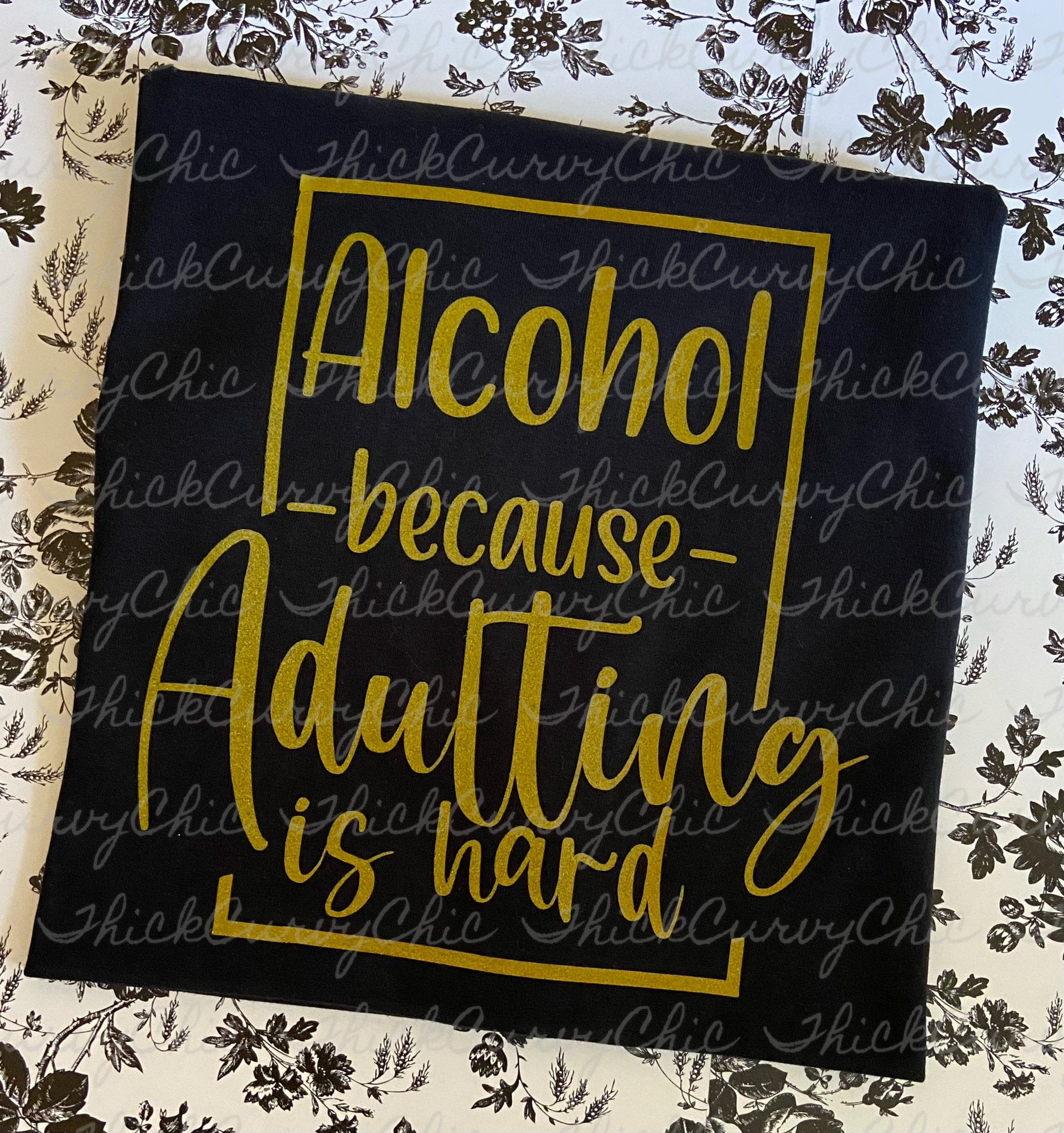 Alcohol /Adulting is Hard
