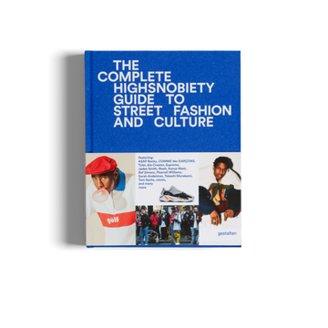 The Incomplete highsnobiety Guide