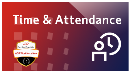 Certified Time & Attendance Specialist in ADP Workforce Now®
