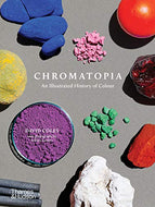 Chromatopia, An Illustrated History Of Color