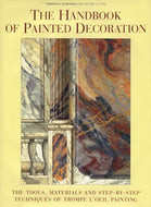 The Handbook of Painted Decoration : Tools, Materials and Step-By-Step Techniques of Trompe L'Oeil Painting