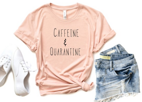 """Caffeine & Quarantine"" Tee Shirt Top (Choose Color)"