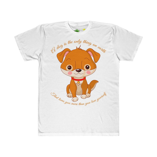 A Dog Is The Only Thing On Earth That Loves You More Than You Love Yourself - Love Is A Four-Legged Word T-Shirt