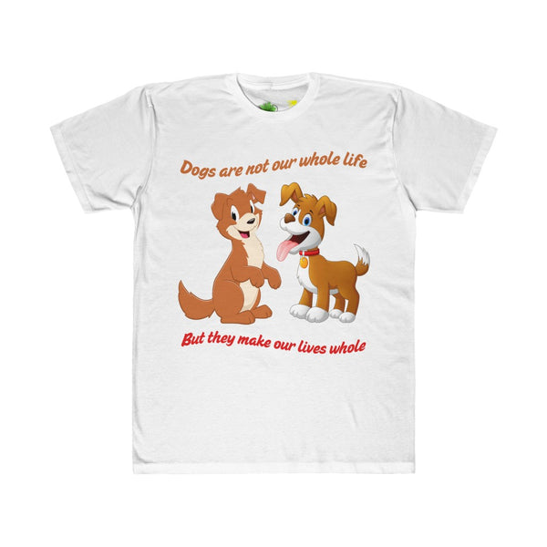 Dogs Are Not Our Whole Life But They Make Our Lives Whole - With Them, Life Is Just Pawfect T-Shirt