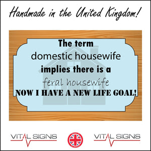 HU301 HU301 Term Domestic Housewife Feral Life Goal Sign