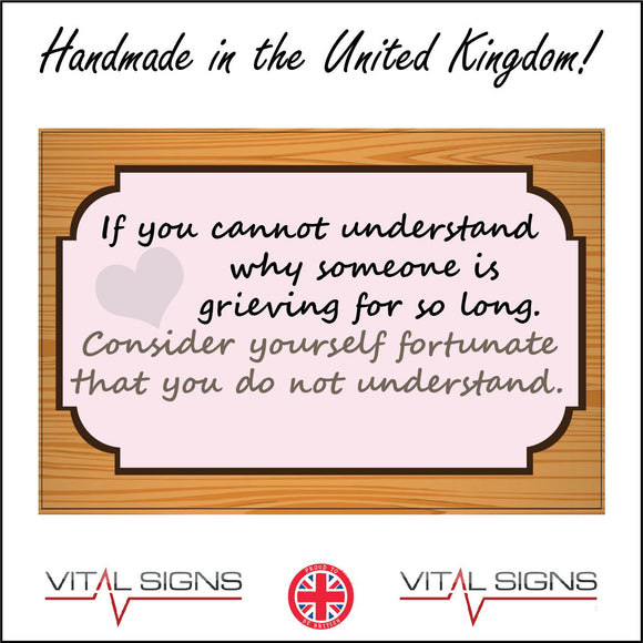 IN159 If You Cannot Understand Why Grieving For So Long Sign with Heart