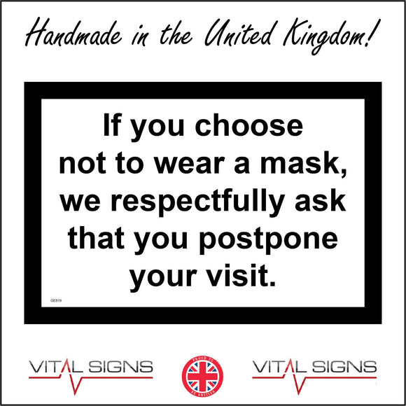 GE819 If You Choose Not To Wear A Mask We Respectfully Ask That You Postpone Your Visit Sign