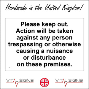 SE066 Please Keep Out. Action Will Be Taken Against Any Person Trespassing Or Otherwise Causing A Nuisance Or Disturbance On These Premises Sign
