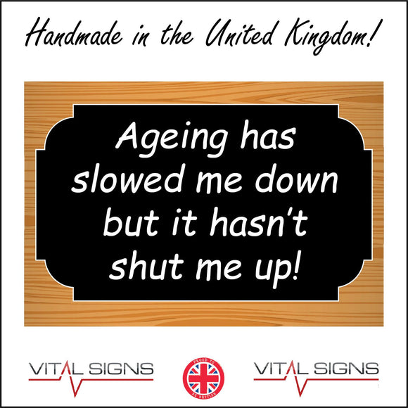HU331 Ageing Slowed Me Down Shut Me Up Speech Talk Words Fun Gift Office Work Plaque