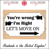 HU292 HU292 Your Wrong I'm Right Lets Move On Sign