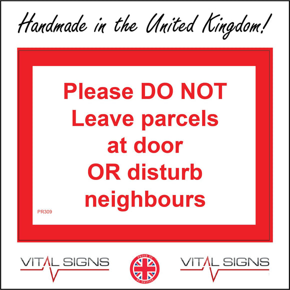 PR309 Please Do Not Leave Parcels At Door Or Disturb Neighbours Sign