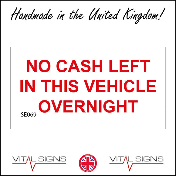 SE069 No Cash Left In This Vehicle Overnight Sign