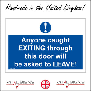 HU259 Anyone Caught Exiting This Door Will Be Asked To Leave Sign with Circle Exclamation Mark