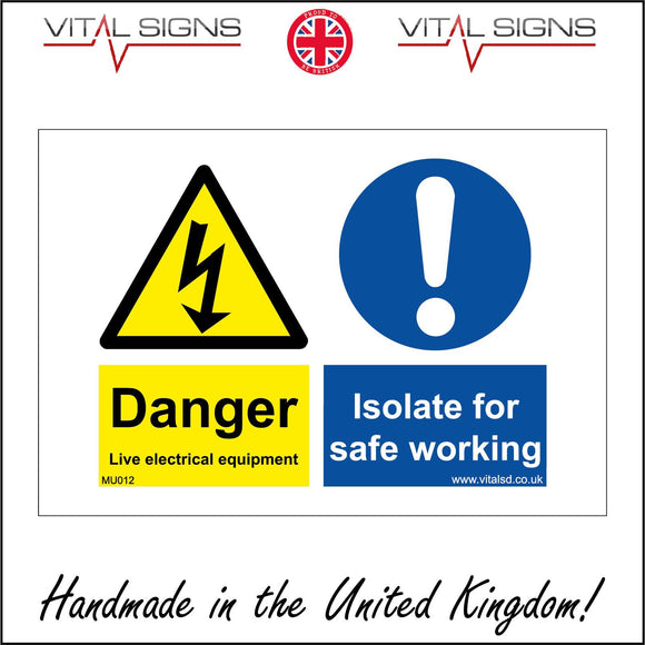 MU012 Danger Live Electrical Equipment Isolate For Safe Working Sign with Exclamation Mark Triangle Lightning Arrow