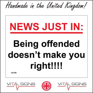 HU158 News Just In: Being Offended Doesn't Make You Right!!!! Sign