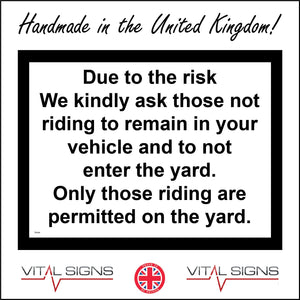 TR404 Due To Risk Remain In Vehicle Only Riders Permitted In Yard Sign