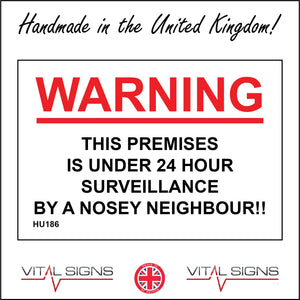 HU186 Warning This Premises Is Under 24 Hour Surveillance By A Nosey Neighbour!! Sign