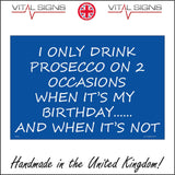 HU168 I Only Drink Prosecco On 2 Occasions When It's My Birthday..... And When It's Not Sign