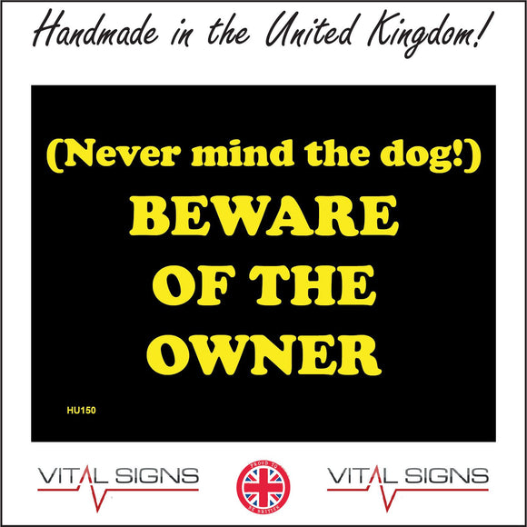 HU150 (Never Mind The Dog!) Beware Of The Owner Sign
