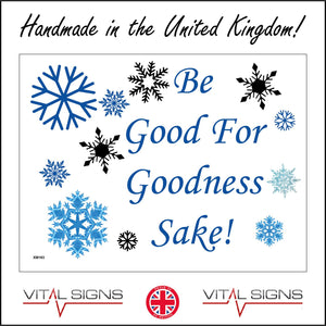 XM193 Be Good For Goodness Sake Sign with Snowflakes