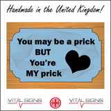 HU282 You May Be A Prick You're My Prick Sign with Swirls Heart