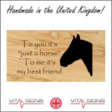 IN126 To You It's Just A Horse To Me It's My Best Friend Sign with Horses Head
