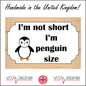 HU324 I'm Not Short Penguin Size Cute Fun Birthday Anniversary Animal Gift