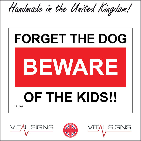 HU140 Forget The Dog Beware Of The Kids!! Sign