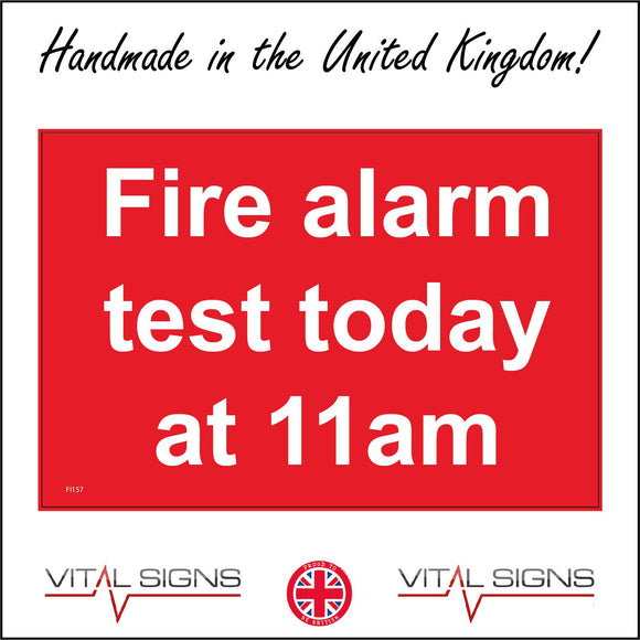 FI157 Fire Alarm Test Today At 11Am Sign
