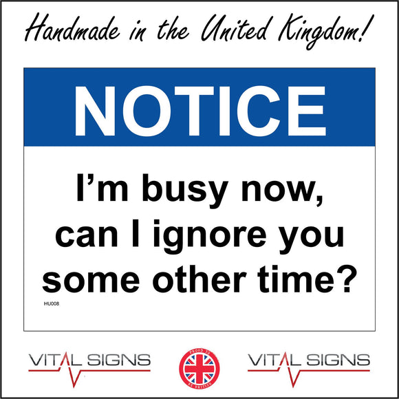 HU008 Notice I'M Busy Now, Can I Ignore You Some Other Time? Sign