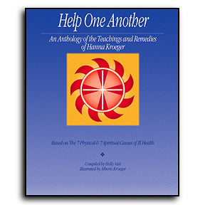 Help One Another, An Anthology of the Teachings and Remedies of Hanna Kroeger