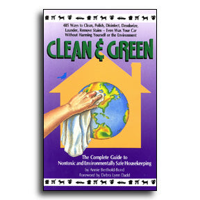 Clean and Green: Complete Guide to Non-Toxic & Environmentally Safe Housekeeping