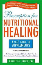 Prescription for Nutritional Healing, A- Z Guide to Supplements