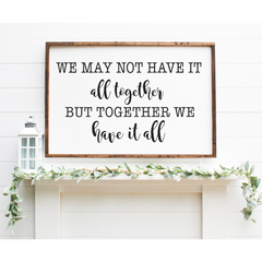 We may not have it all together but together we have it all custom wood sign.