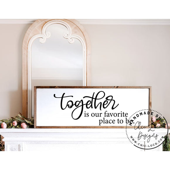 Together is our favorite place to be - Chic Loco Designs