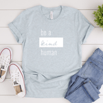 Be a Kind Human - Bella+Canvas Tee