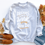 Dreams Don't Work Unless You Do - Sweatshirt