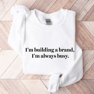 I'm Building A Brand, I'm Always Busy. - Sweatshirt