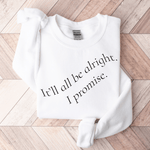 It'll All Be Alright. I Promise. - Sweatshirt