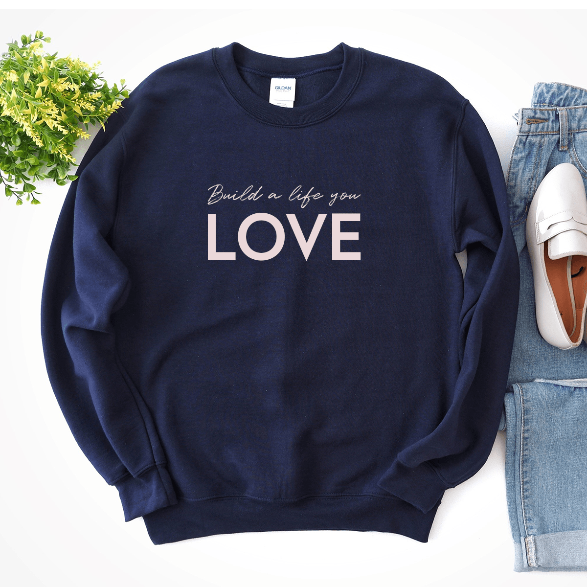 Build a Life You Love - Sweatshirt