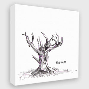 SHE WEPT | Canvas Canvas TREES HAVE FEELINGS