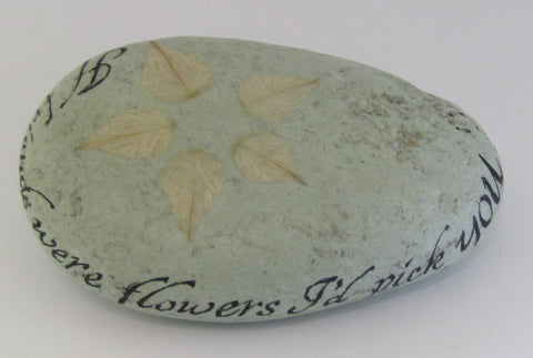 """If friends were flowers.......""   Hand Painted Stone by Alexis Penn Carver"