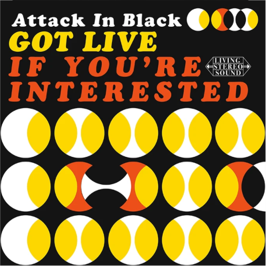 Attack In Black - Got Live: If You're Interested