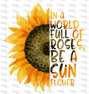 Sticker In a World Full of Roses be a Sunflower