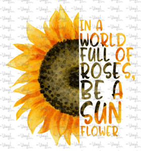 Digital File In a World Full of Roses be a Sunflower SVG DXF PNG JPG/JPEG