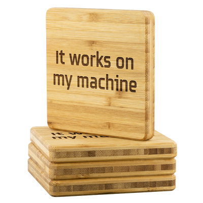 It Works on My Machine Bamboo Coaster