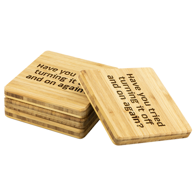 Have you tried turning it off and on again? Bamboo Coaster