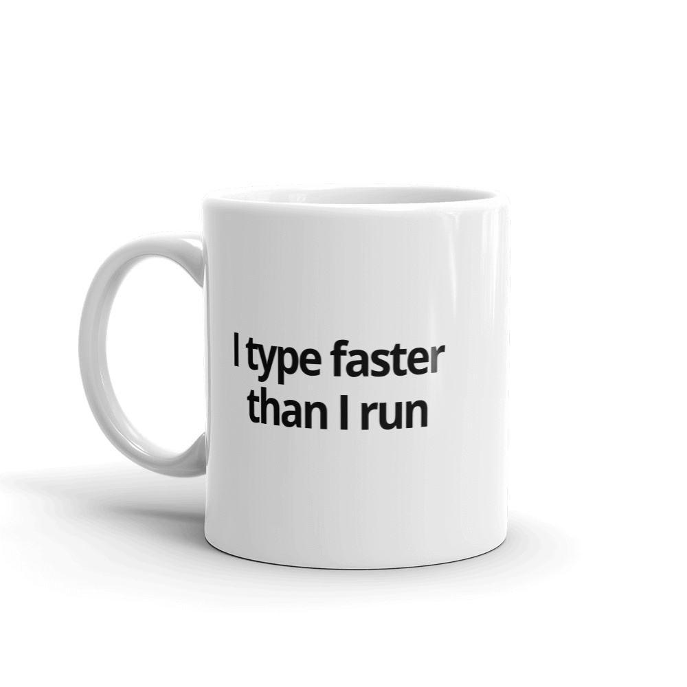 I Type Faster Than I Run Mug