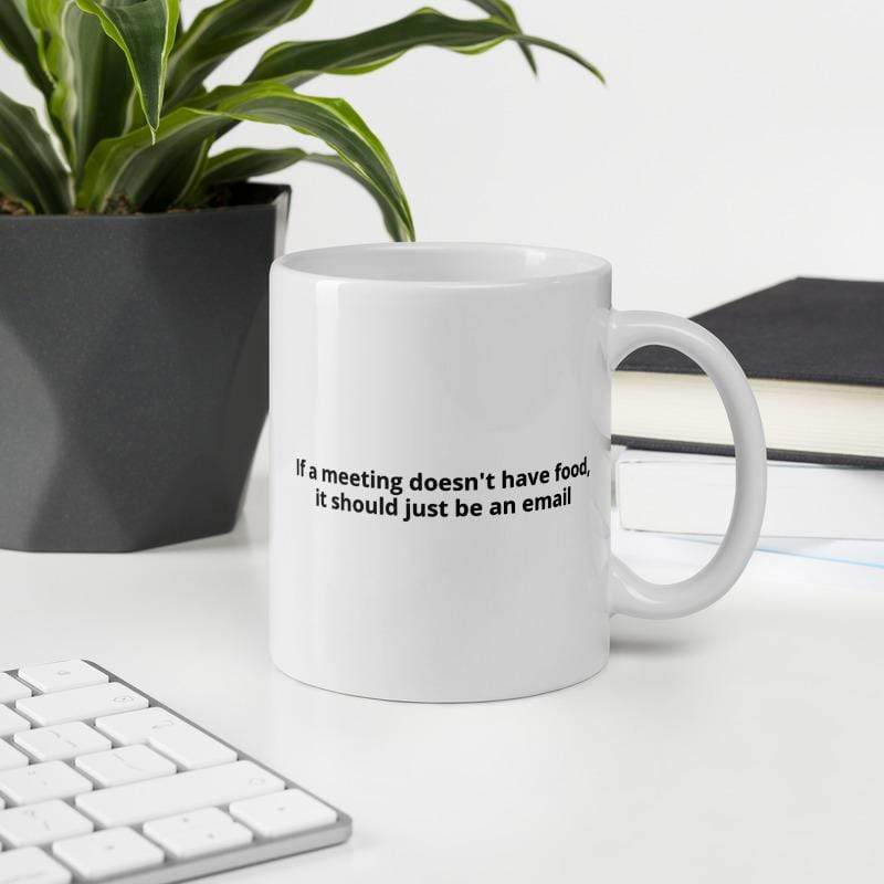 If a Meeting Doesn't Have Food, It Should Just Be an Email Mug